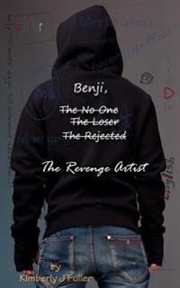 Benji, the No One, the Loser, the Rejected, the Revenge Artist