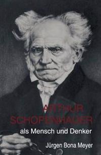 Arthur Schopenhauer ALS Mensch Und Denker