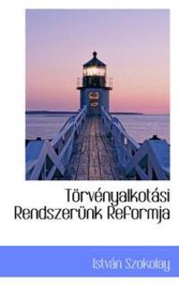 Torvenyalkotasi Rendszerunk Reformja