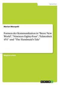 Formen Der Kommunikation in Brave New World, Nineteen Eighty-Four, Fahrenheit 451 Und the Handmaid's Tale