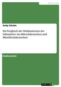 Ein Vergleich der Deklinationen der Substantive im Althochdeutschen und Mittelhochdeutschen