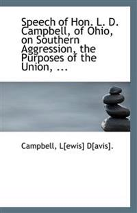 Speech of Hon. L. D. Campbell, of Ohio, on Southern Aggression, the Purposes of the Union, ...