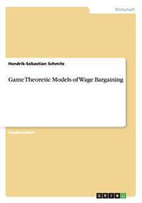 Game Theoretic Models of Wage Bargaining