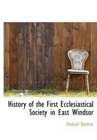 History of the First Ecclesiastical Society in East Windsor