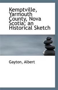Kemptville, Yarmouth County, Nova Scotia: An Historical Sketch