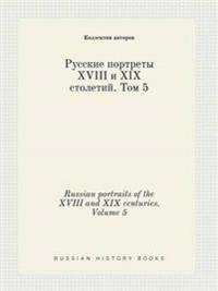 Russian Portraits of the XVIII and XIX Centuries. Volume 5