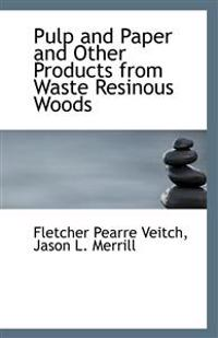 Pulp and Paper and Other Products from Waste Resinous Woods