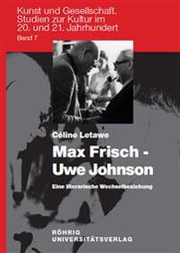 Max Frisch - Uwe Johnson. Eine literarische Wechselbeziehung