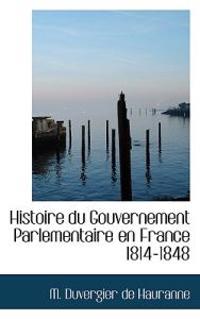 Histoire Du Gouvernement Parlementaire En France 1814-1848
