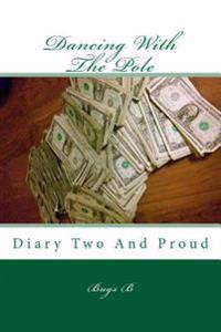 Dancing with the Pole: Diary Two and Proud
