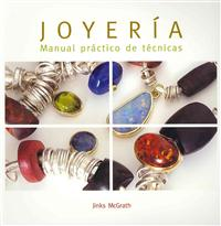 Joyeria: Manual Practico de Tecnicas = The Complete Jewellery Making Course