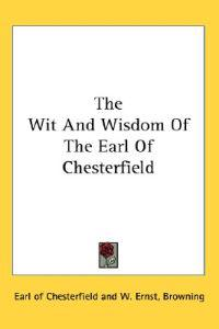 The Wit and Wisdom of the Earl of Chesterfield