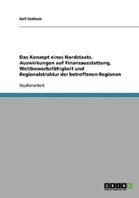 Das Konzept Eines Nordstaats. Auswirkungen Auf Finanzausstattung, Wettbewerbsfahigkeit Und Regionalstruktur Der Betroffenen Regionen