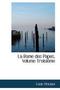 La Rome Des Papes, Volume Troisieme