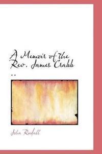 A Memoir of the REV. James Crabb ..
