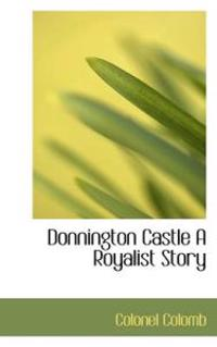 Donnington Castle a Royalist Story