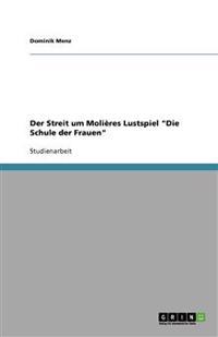 """Der Streit Um Molieres Lustspiel """"Die Schule Der Frauen"""""""