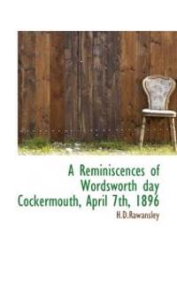A Reminiscences of Wordsworth Day Cockermouth, April 7th, 1896
