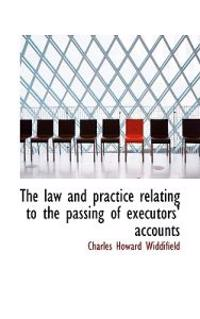 The Law and Practice Relating to the Passing of Executors' Accounts