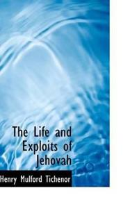 The Life and Exploits of Jehovah