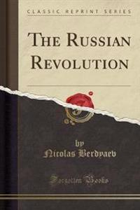 The Russian Revolution (Classic Reprint)