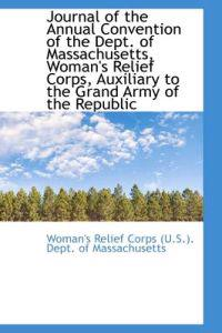 Journal of the Annual Convention of the Dept. of Massachusetts, Woman's Relief Corps, Auxiliary to T
