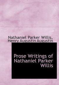 Prose Writings of Nathaniel Parker Willis