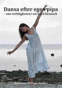 Dansa efter egen pipa : om verkligheten i en hård bransch