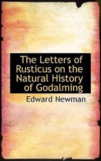 The Letters of Rusticus on the Natural History of Godalming