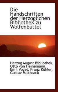 Die Handschriften Der Herzoglichen Bibliothek Zu Wolfenb Ttel
