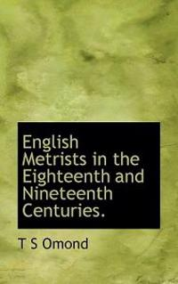 English Metrists in the Eighteenth and Nineteenth Centuries.