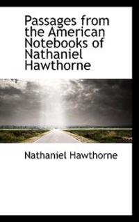 Passages from the American Note-Books of Nathaniel Hawthorne