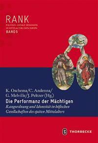 Die Performanz Der Machtigen: Rangordnung Und Idoneitat in Hofischen Gesellschaften Des Spaten Mittelalters