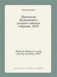 Protocols Kalyazin County Zemsky Assembly. 1873