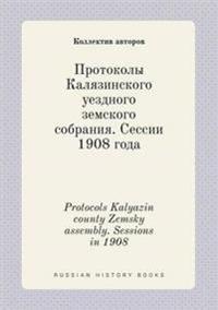 Protocols Kalyazin County Zemsky Assembly. Sessions in 1908