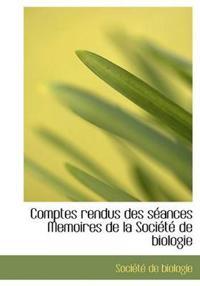 Comptes Rendus Des S Ances Memoires de La Soci T de Biologie