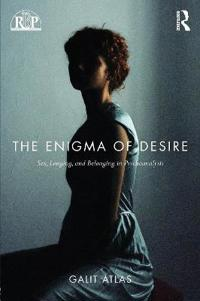 The Enigma of Desire: Sex, Longing, and Belonging in Psychoanalysis