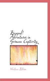 Escaped! Adventures in German Captivity