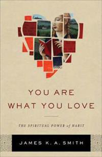 You are what you love - the spiritual power of habit