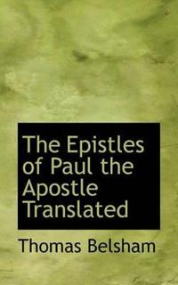 The Epistles of Paul the Apostle Translated