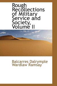 Rough Recollections of Military Service and Society, Volume II
