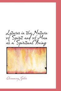 Lectures in the Nature of Spirit and of Man As a Spiritual Being
