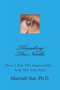 Threading the Needle: How I Did the Impossible... and You Can Too!