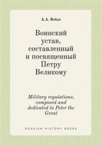 Military Regulations, Composed and Dedicated to Peter the Great