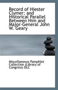 Record of Hiester Clymer: And Historical Parallel Between Him and Major-General John W. Geary
