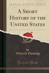 A Short History of the United States (Classic Reprint)