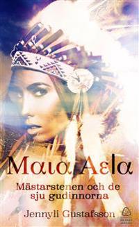 Maia Aela. Mästarstenen och de sju gudinnorna