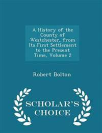 A History of the County of Westchester, from Its First Settlement to the Present Time, Volume 2 - Scholar's Choice Edition