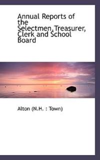 Annual Reports of the Selectmen, Treasurer, Clerk and School Board
