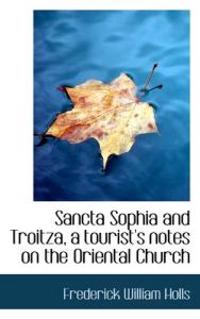 Sancta Sophia and Troitza, a Tourist's Notes on the Oriental Church